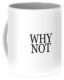 Why Not - Typography - Minimalist Print - Black And White - Quote Poster Coffee Mug