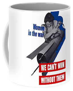 Women In The War - We Can't Win Without Them Coffee Mug