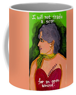 Won't Trade A Scar For An Open Wound Coffee Mug