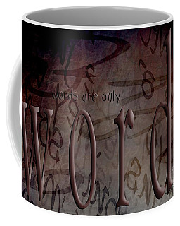 Words Are Only Words 2 Coffee Mug