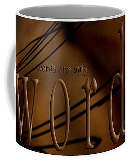 Words Are Only Words 4 Coffee Mug