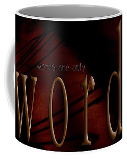 Words Are Only Words 5 Coffee Mug