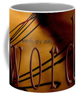 Words Are Only Words 6 Coffee Mug