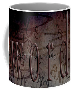 Words Are Only Words Coffee Mug
