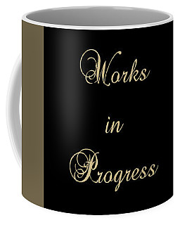 Works In Progress Coffee Mug
