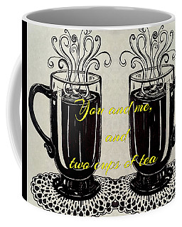 You And Me, And Two Cups Of Tea Coffee Mug