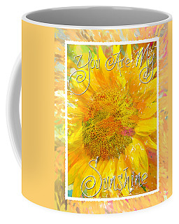 You Are My Sunshine 2 Coffee Mug
