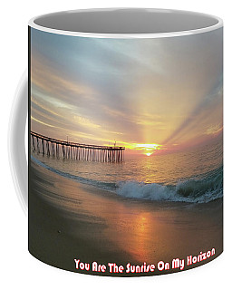 You Are The Sunrise Coffee Mug