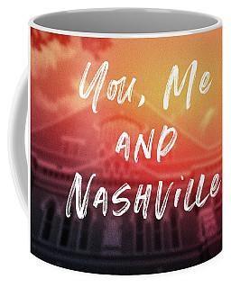You Me And Nashville- Art By Linda Woods Coffee Mug