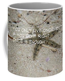 You Only Live Once Coffee Mug