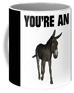 You're An Ass Coffee Mug