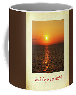 Each Day Is A Miracle Coffee Mug