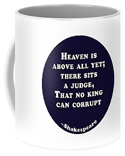 Heaven Is Above All #shakespeare #shakespearequote Coffee Mug