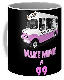 Make Mine A 99  Coffee Mug