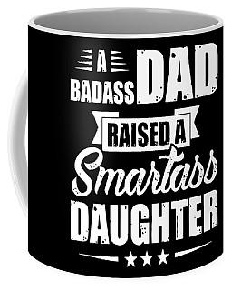 A Badass Dad Raised A Smartass Daughter Coffee Mug
