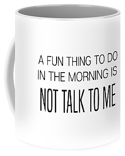 A Fun Thing To Do In The Morning Is Not Talk To Me Daughter Coffee Mug