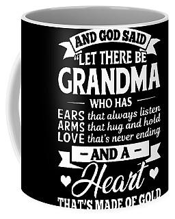 And God Said Let There Be Grandma Who Has Arn Arms Love And A Heart That's Made Of Gold Grandma Daug Coffee Mug