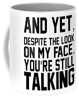 And Yet Despite The Look On My Face Youre Sstill Talking Papa Coffee Mug