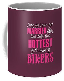 Any Girl Can Get Married But Only Hotetest Girls Marry Biker Coffee Mug