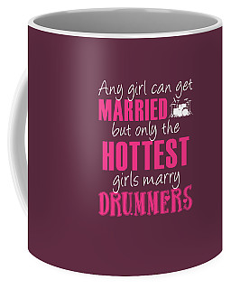 Any Girl Can Get Married But Only Hotetest Girls Marry Drummer Coffee Mug