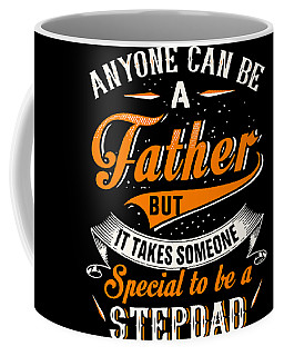 Anyone Can Be A Father But It Takes Someone Special To Be A Stepdad Father Coffee Mug