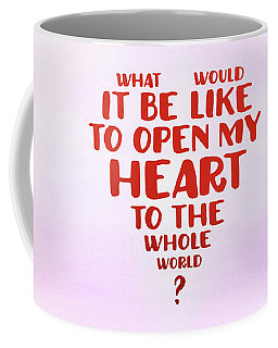 Open My Heart To The Whole World Coffee Mug