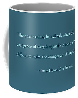 Strangeness Of Anything Coffee Mug