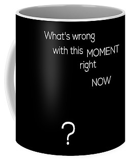 Wrong With This Moment Right Now - Black Coffee Mug