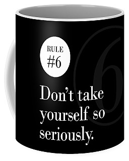 Rule #6 - Don't Take Yourself So Seriously - White On Black Coffee Mug