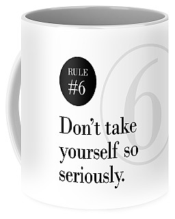Rule #6 - Don't Take Yourself So Seriously - Black On White Coffee Mug