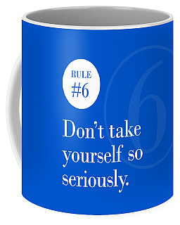 Rule #6 - Don't Take Yourself So Seriously - White On Blue Coffee Mug
