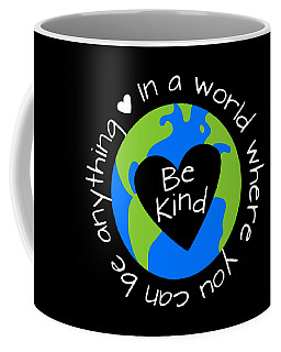 Be Anything Be Kind World Anti Bullying Lesson Daughter Coffee Mug