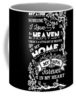Because Someone I Loves Is In Heaven In My Home My Papa Coffee Mug