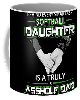 Behind Every Smamrtass Softball Daughter Is A Truly Assholfdad Daughter Coffee Mug
