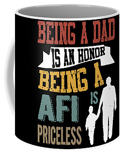 being a dad is an honor being a Afi is priceless dad Coffee Mug