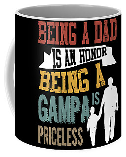 being a dad is an honor being a Gampa is priceless dad Coffee Mug