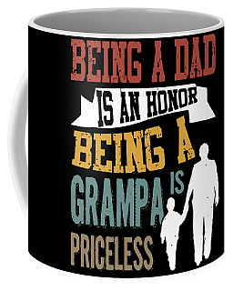 being a dad is an honor being a Grampa is priceless dad Coffee Mug