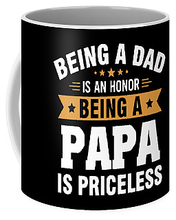 Being A Dad Is An Honor Being A Papa Is Priceless Papa Coffee Mug