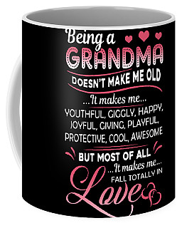 Being A Grandma Doenn't Make Me Old But Most Of All It Makes Me Fall Totally On Loves Grandma Daught Coffee Mug