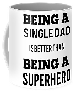 Being A Single Dad Is Better Than Being A Superhero Dad Father Coffee Mug