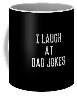 Coffee Mug featuring the digital art Best Gift For Dad I Laugh At Dad Jokes by Flippin Sweet Gear