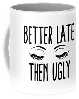 Better Late Then Ugly Daughter Coffee Mug