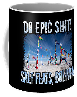 Bolivia Salt Flat Race Do Epic Shit National Country Flags In South America Competition Coffee Mug
