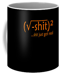 Creative And Unique Tee Design With Text Shit Just Got Real Coffee Mug