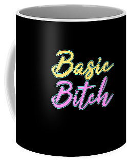 Cute And Simple Eyecatching Tee Design Made For Every Naughty Girls Out There Basic Bitch Design Coffee Mug