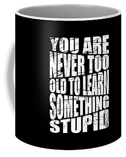 Cute Funny And Inspirational Tee Design You Are Never Too Old To Learn Something Nice Gift  Coffee Mug