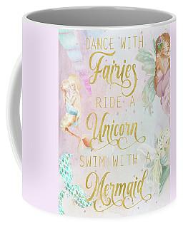 Dance With Fairies Ride A Unicorn Swim With A Mermaid Coffee Mug