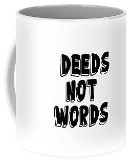 Deeds Not Words Conscious Motivational Quote Prints Coffee Mug