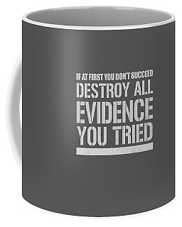 Destroy Evidence Coffee Mug