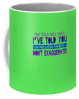 Don't Exaggerate Coffee Mug